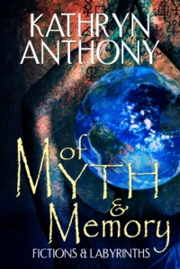 Cover image for Of Myth and Memory by Kathryn Anthony