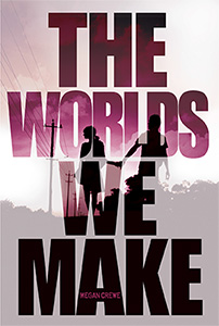 The Worlds We Make by Megan Crewe